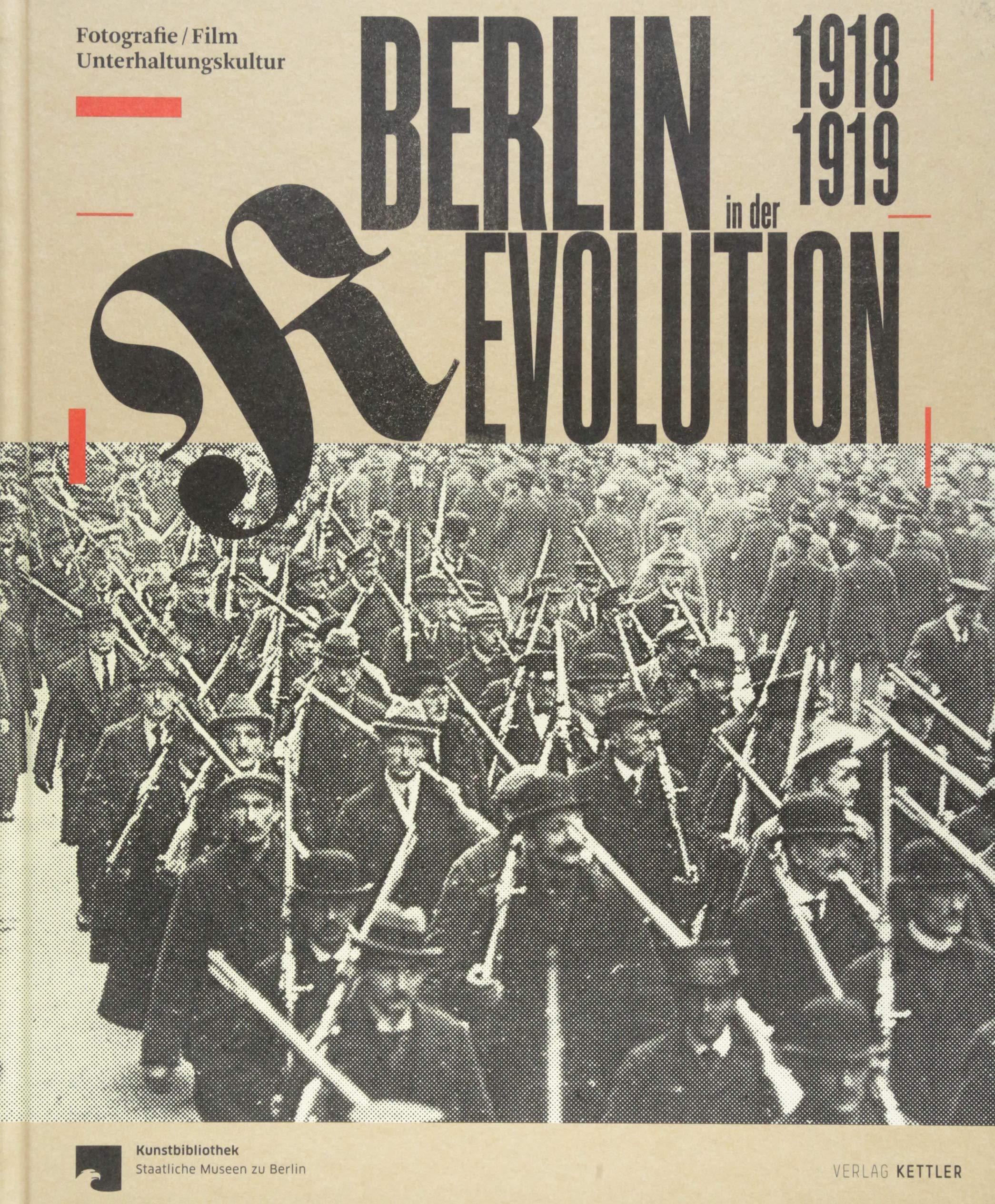 Berlin in der Revolution 1918 / 1919: Fotografie, Film ...