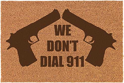 Coir Door Mat Entry Doormat Funny We Don t Dial 911