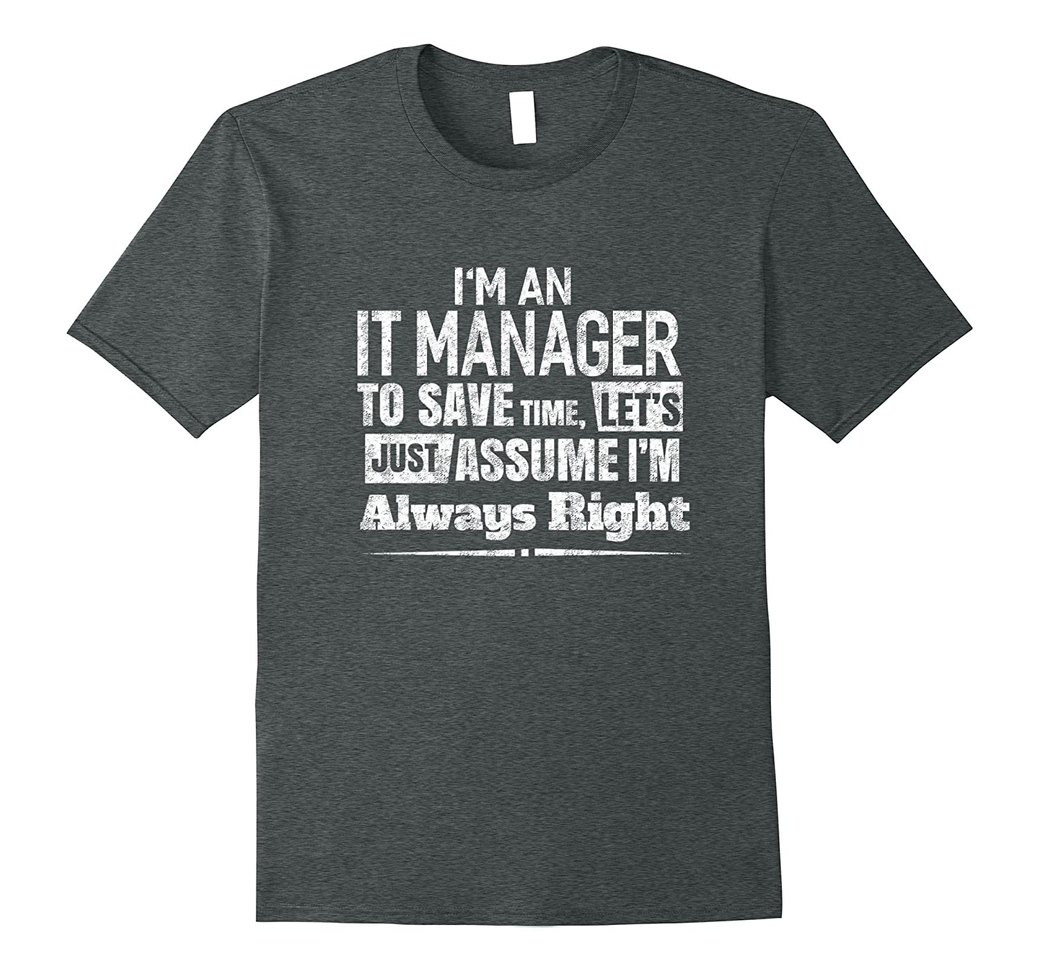 Im An It Manager To Save Time Im Always Right T-Shirt-Vaci