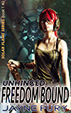 Freedom Bound: Unhinged (Solar Flame: Freedom Bound Book 2)
