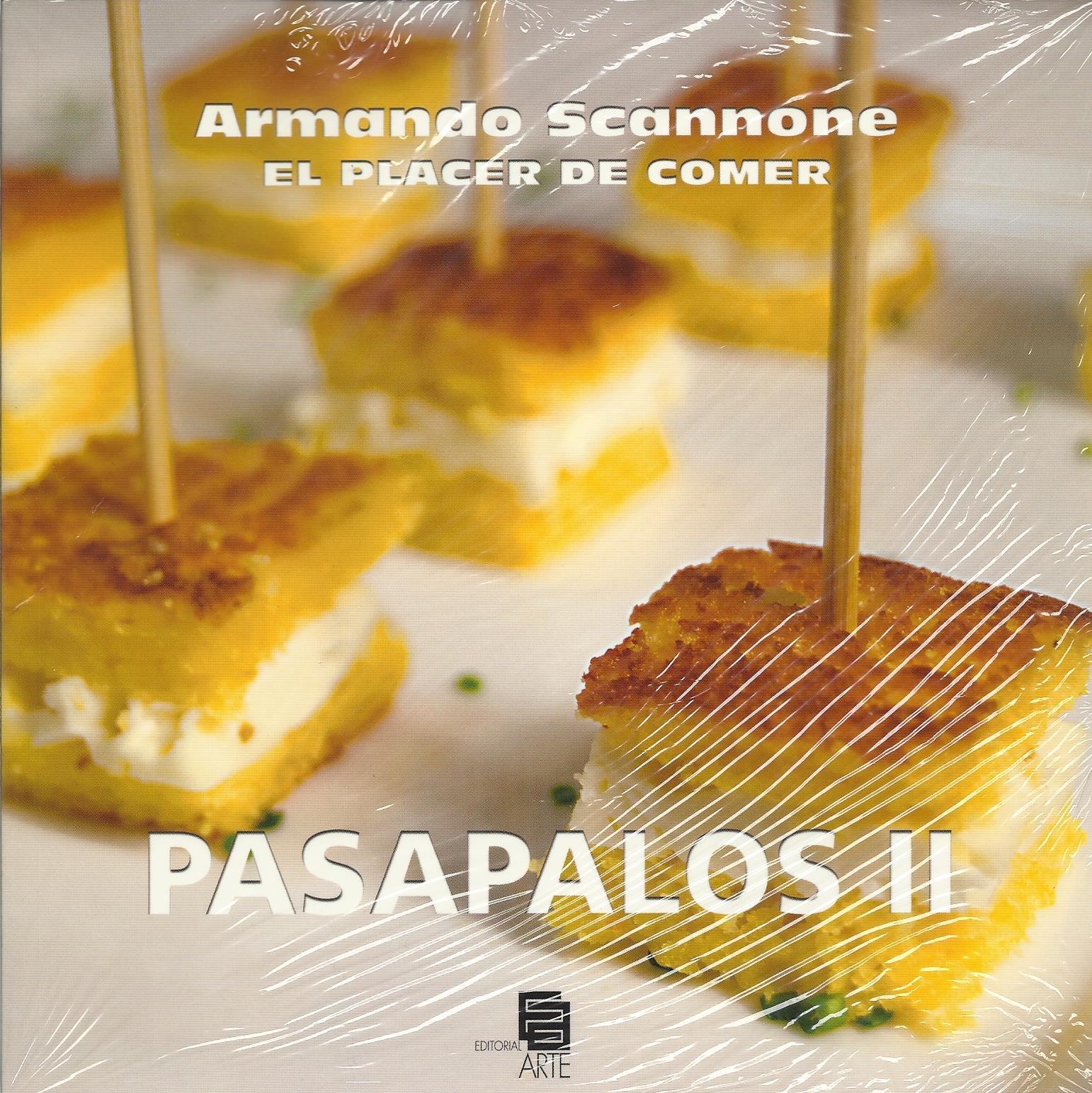 El Placer De Comer: Pasapalos II: Armando Scannone: 7594000675830: Amazon.com: Books