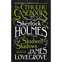 The Cthulhu Casebooks: Sherlock Holmes and the Shadwell Shadows