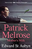Mother's Milk (The Patrick Melrose Novels Book 4)