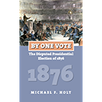 By One Vote: The Disputed Presidential Election of 1876 (American Presidential Elections)