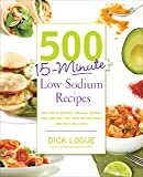 500 15-Minute Low Sodium Recipes: Fast and Flavorful Low-Salt Recipes that Save You Time, Keep You on Track, and Taste Delicious