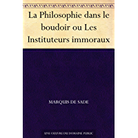 La Philosophie dans le boudoir ou Les Instituteurs immoraux (French Edition)