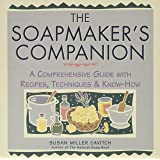 The Soapmaker's Companion: A Comprehensive Guide with Recipes, Techniques & Know-How (Natural Body Series - The Natural…
