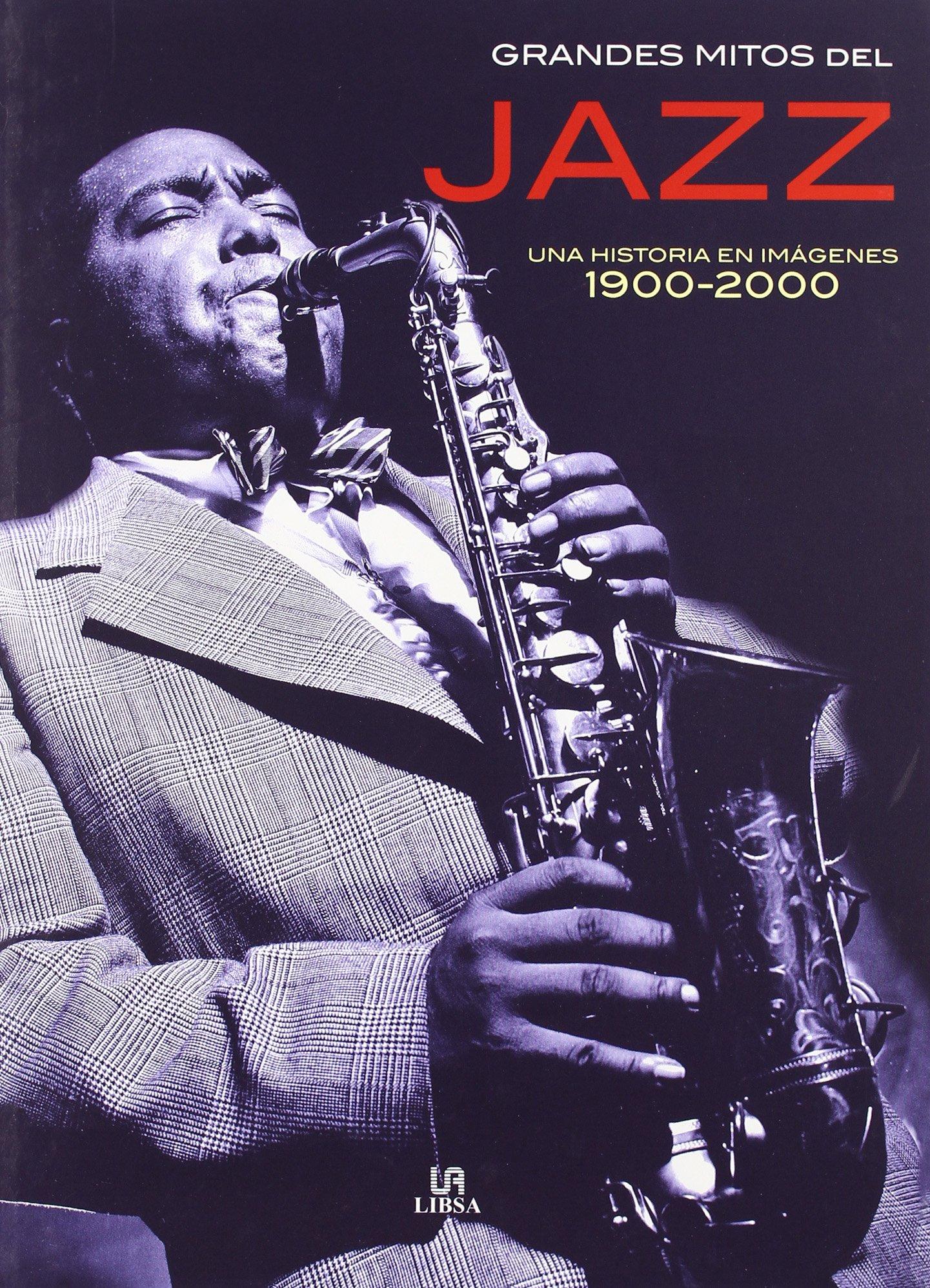 Grandes Mitos del Jazz: Una Historia en Imágenes 1900-2000 Grandes ...