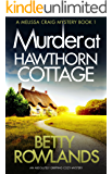 Murder at Hawthorn Cottage: An absolutely gripping cozy mystery (A Melissa Craig Mystery Book 1)