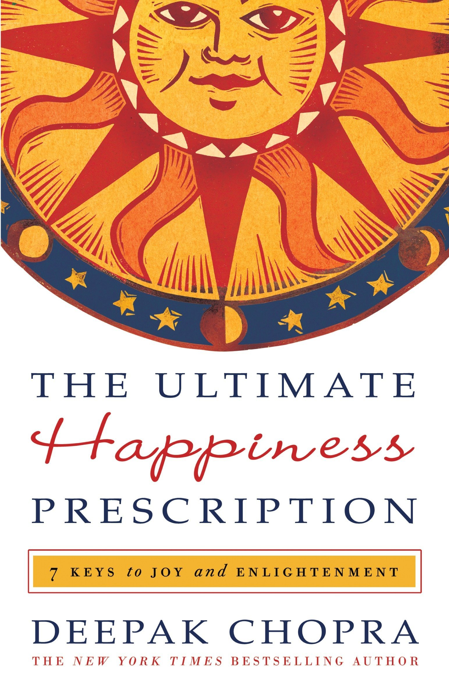 The Ultimate Happiness Prescription: 7 Keys to Joy and Enlightenment:  Deepak Chopra M.D.: 9780307589712: Amazon.com: Books
