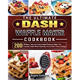 The Ultimate DASH Waffle Maker Cookbook: 200 Effortless, Tasty and Quick-to-Make Recipes to Make Your Everyday Sweet Without