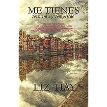 ME TIENES: (Tormenta y Tempestad). (Spanish Edition) Aug 13, 2018