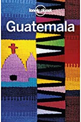 Lonely Planet Guatemala (Travel Guide) Kindle Edition