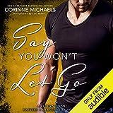 Say You Won't Let Go: A Return to Me/Masters and Mercenaries Novella