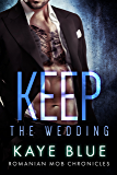Keep: The Wedding (Romanian Mob Chronicles Book 4)
