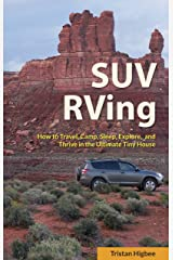 SUV RVing: How to Travel, Camp, Sleep, Explore, and Thrive in the Ultimate Tiny House Kindle Edition