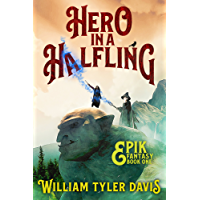 Hero in a Halfling: A Humorous Fantasy Adventure (Epik Fantasy Book 1)