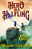 Hero in a Halfling: A Humorous Fantasy Adventure (Epik Fantasy Book 1)