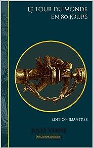 Le tour du monde en 80 jours: Edition illustrée (Voyages extraordinaires t. 10) (French Edition)