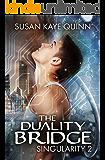 The Duality Bridge (Singularity Series Book 2)