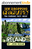 Jaw-Dropping Geography: Fun Learning Facts About INTRIGUING IRELAND: Illustrated Fun Learning For Kids (English Edition)