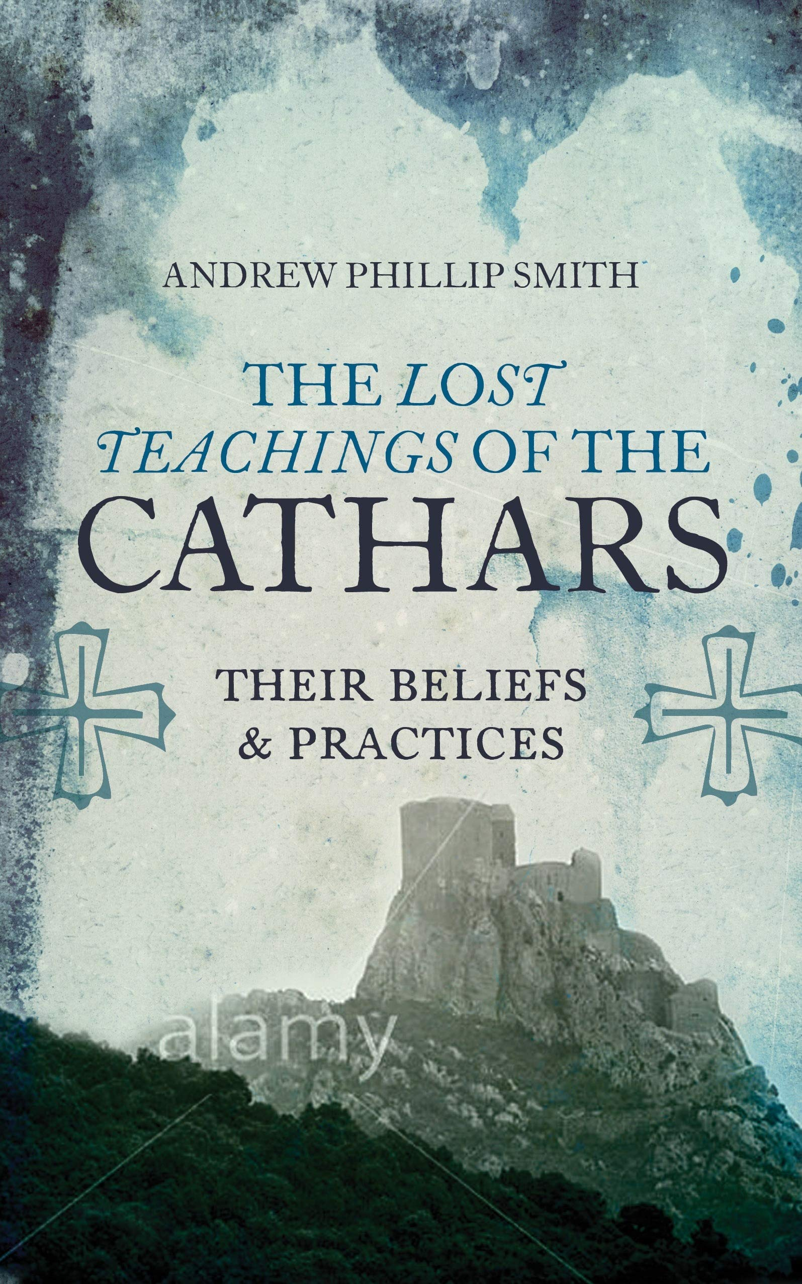 The Lost Teachings Of The Cathars  Their Beliefs And Practices