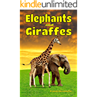 Elephants and Giraffes: Facts, Information and Beautiful Pictures about Elephants and Giraffes ages 6 and up! (Animal Books for Children Book 4)