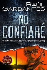 No confiaré: Un relato policíaco de asesinatos, misterio y conspiraciones (Rebeca Olsen nº 1) (Spanish Edition) Kindle Edition