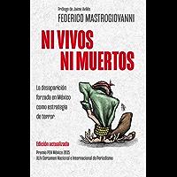 Ni vivos ni muertos (edición actualizada): La desaparición forzada en México como estrategia de terror