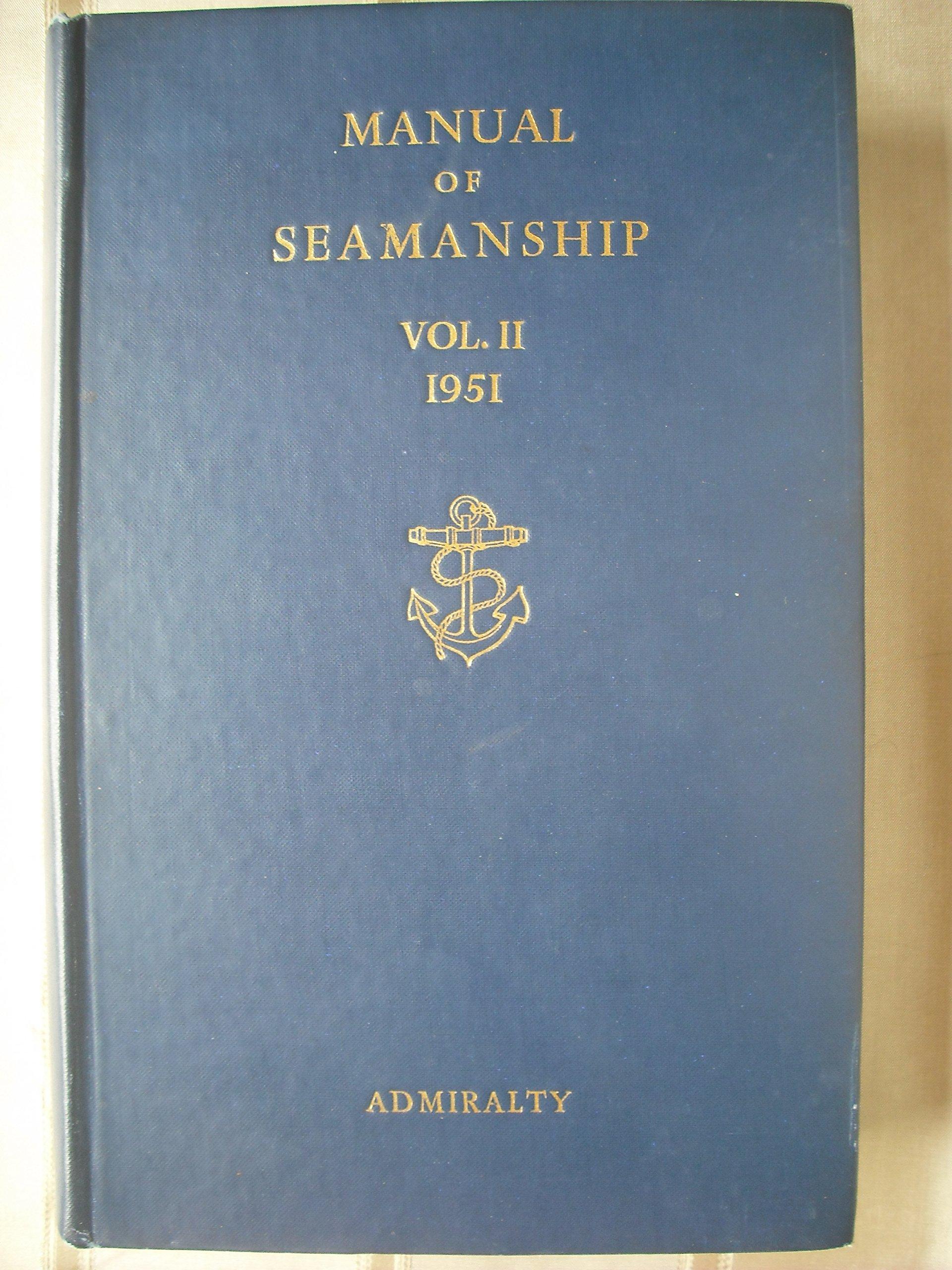 Manual of Seamanship Vol. II 1951 Admiralty B. R. 67 (2/51): Amazon.co.uk:  Admiralty: Books