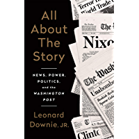 All About the Story: News, Power, Politics, and the Washington Post (English Edition)