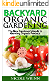 Backyard Organic Gardening: The New Gardener's Guide to Growing Organic Produce