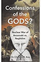 Confessions of the Gods?: Nuclear War of Anunnaki vs. Nephilim Kindle Edition