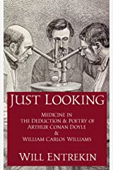 Just Looking: How the Revolution in Medical Education Influenced the Lives and Works of Arthur Conan Doyle and William Carlos Williams Kindle Edition