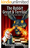 The Rabbit Great And Terrible: Book Three of the Waldo Rabbit Series (English Edition)