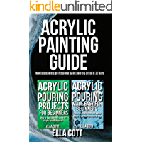 ACRYLIC PAINTING GUIDE: How to Become A Professional Acrylic Paint Pouring Artist in 30 Days (Acrylic pouring Book 3) book cover