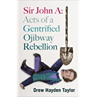 Sir John A: : Acts of a Gentrified Ojibway Rebellion