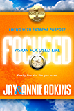 Vision Focused Life: Living With Extreme Purpose