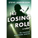 The Losing Role: A Novel (Kaspar Brothers)