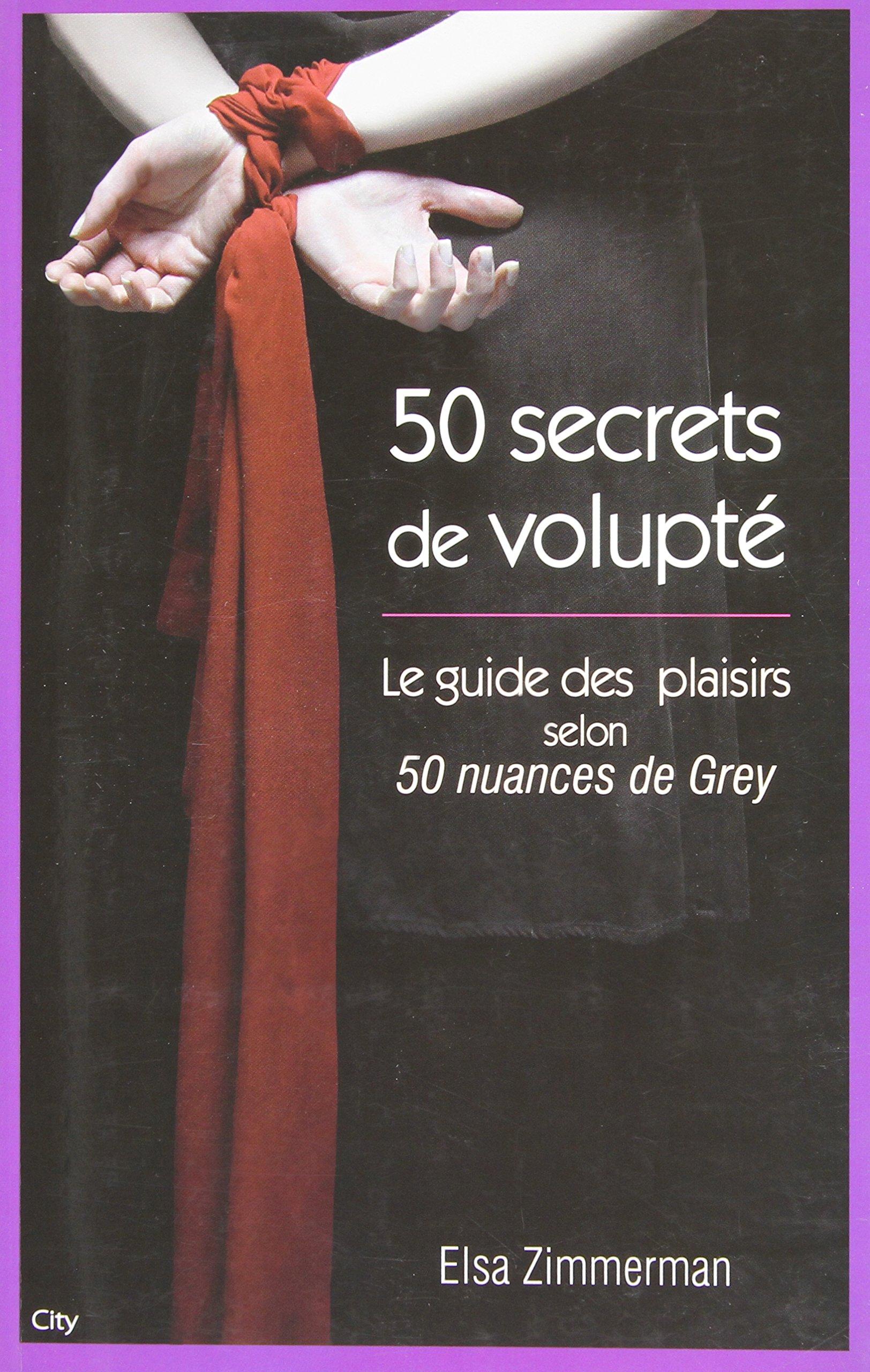 cinquante secrets de volupté - Le guide du plaisir selon 50 nuances de Grey Broché – 16 janvier 2013 Elsa Zimmerman City Edition 2824602449 Romans