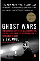 Ghost Wars: The Secret History of the CIA, Afghanistan, and bin Laden, from the Soviet Invas ion to September 10, 2001 Kindle Edition