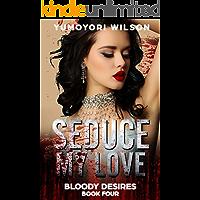 SEDUCE MY LOVE (Bloody Desires Series Book 4)