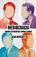 Mediocracia: Cuando Los Mediocres Toman El Poder