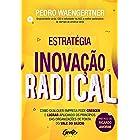 A estratégia da inovação radical: Como qualquer empresa pode crescer e lucrar aplicando os princípios das organizações de pon