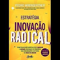 A estratégia da inovação radical: Como qualquer empresa pode crescer e lucrar aplicando os princípios das organizações de ponta do Vale do Silício