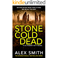Stone Cold Dead: A Pulse Pounding British Crime Thriller (DCI Kett Crime Thrillers Book 6)