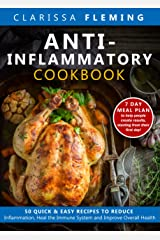 Anti-Inflammatory Cookbook: 50 Quick and Easy Recipes to Reduce Inflammation, Heal the Immune System and Improve Overall Health (7-Day Meal Plan to Help People Create Results) Kindle Edition