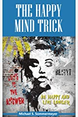 The Happy Mind Trick: Be Happy and Live Longer Kindle Edition