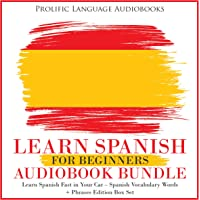 Learn Spanish for Beginners Audiobook Bundle: Learn Spanish Fast in Your Car – Spanish Vocabulary Words + Phrases Edition Box Set