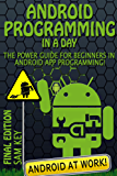 Android: Programming in a Day! The Power Guide for Beginners In Android App Programming (Android, Android Programming, App Development, Android App Development, ... Rails, Ruby Programming) (English Edition)